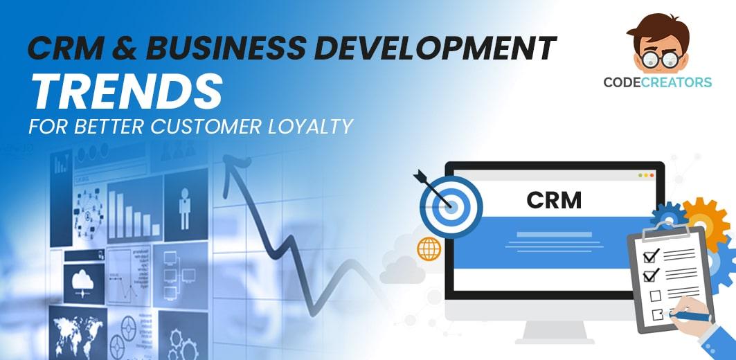CRM-&-Business-Development---Trends-For-Better-Customer-Loyalty